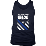 We got your Six - Thin Blue Line Tank Tops