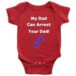 My Dad can Arrest your Dad - Infant Baby Onesie Bodysuit