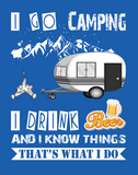 I Go Camping I Drink Beer And I Know Things That's What I Do - Men's T-Shirt