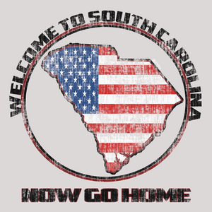 "South Carolina USA ""Welcome Now Go Home"" - Tee"