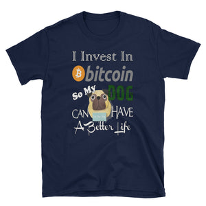 I Invest In Bitcoin So My Dog Can Have a Better Life T-shirt