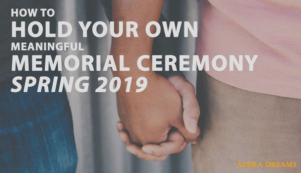 How-to-Hold-Your-Own-Meaningful-Memorial-Ceremony-Spring-2019