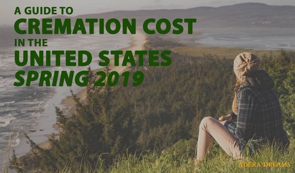 a-guide-to-cremation-cost-in-the-united-states-spring-2019-by-adera-dreams-memorials