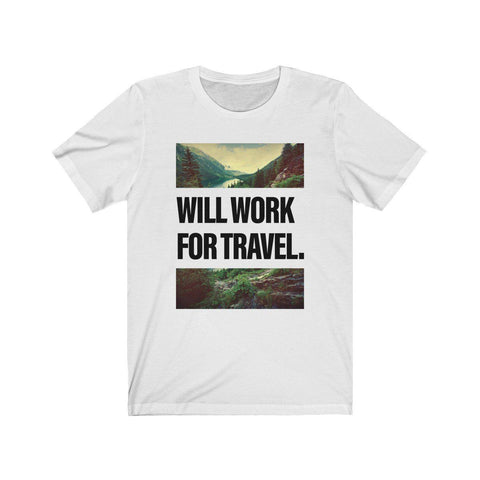 Will Work For Travel // Unisex Tee