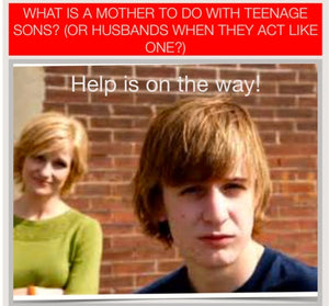 What's a Mom To Do with Teenage Sons?