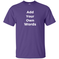 Add Your Own Words - on 11 Dark color tees!