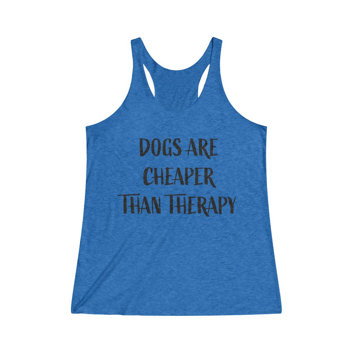 Dogs Are Cheaper Than Therapy Racerback Tank