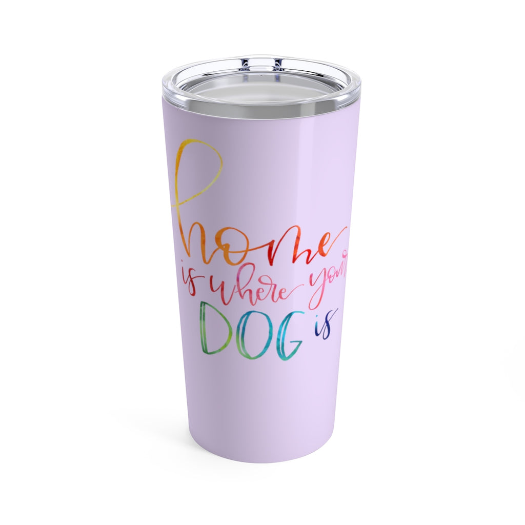 Home is Where Your Dog is 20oz Travel Mug