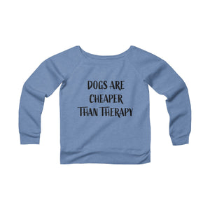 Dogs Are Cheaper Than Therapy Women's Off The Shoulder Sweatshirt