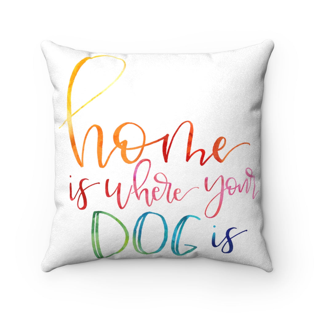 Home is Where Your Dog is Throw Pillow