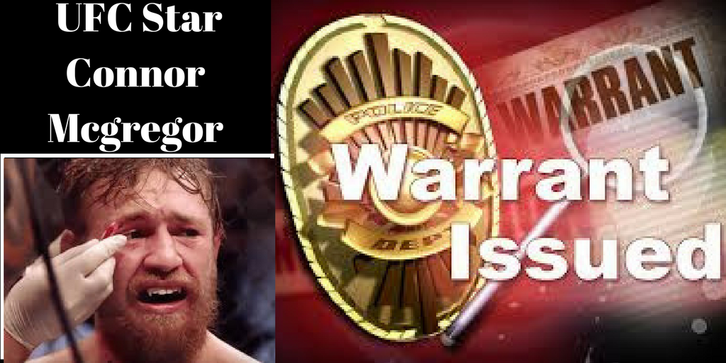 UFC Star Connor McGregor Loses Control!! - Warrant For His Arrest Issued!