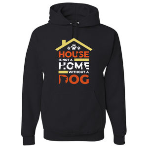 House Is Not A Home Without A Dog Hoodie
