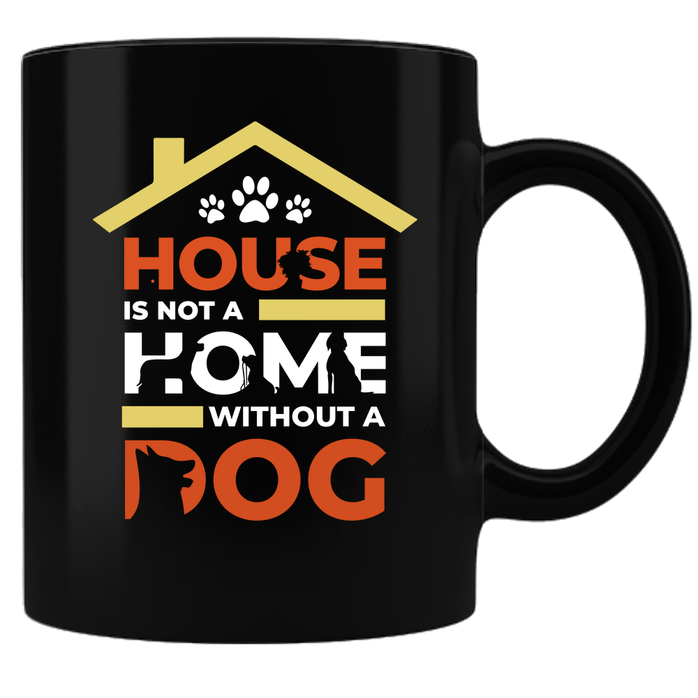 House Is Not A Home Without A Dog Mug