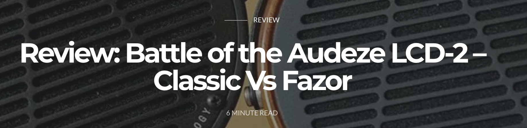 Audeze LCD-2 Classic vs. LCD-2 - A Comparative Review from Jean Mouchet at Headphonesty
