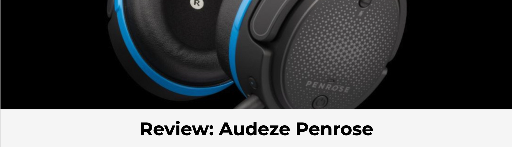 """Penrose is simply one of the best gaming headsets on the market."" Says Hardcore Gamer"