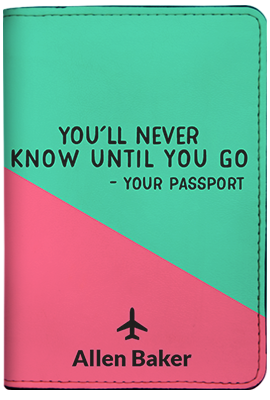 You'll Never Know Until You Go (Passport Holder)