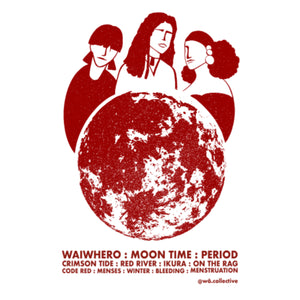 Waiwhero, Moon Time, Period, Crimson tide, red river, ikura, on the rag, code red, winter, bleeding, menstruation