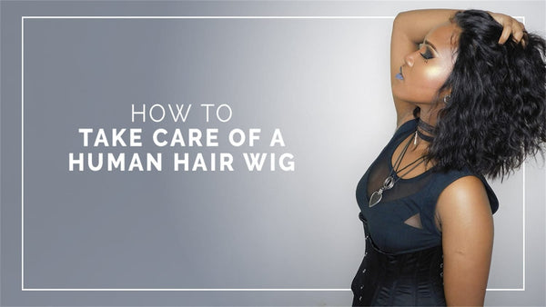 Tips of How to Take Care Your Human Hair Wigs