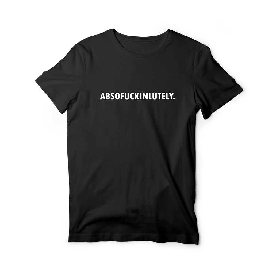Absofuckinlutely Round Neck T-Shirt