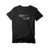 Don't Quit Round Neck T-Shirt