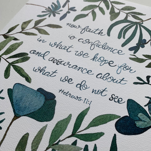 Now faith is confidence in what we hope for and the assurance about what we do not see / Hebrews 11:1 / 8 x 10 inch PRINT