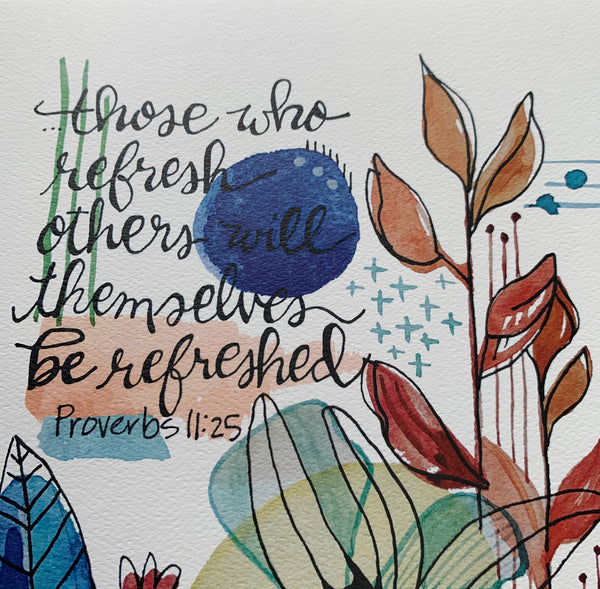 Those who refresh others will themselves be refreshed / Proverbs 11:25 / 8 x 10 inch PRINT