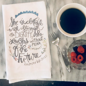 SOLD OUT Tea Towel / She is clothed with strength and dignity / Proverbs 31:25 / Cotton Flour Sack Towel