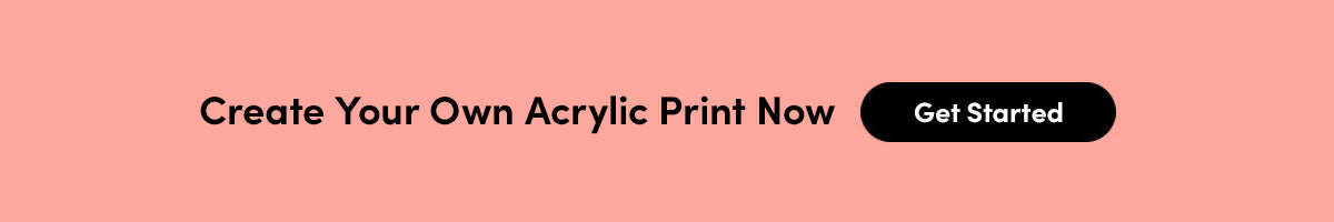 Create Your Own Acrylic Print Now