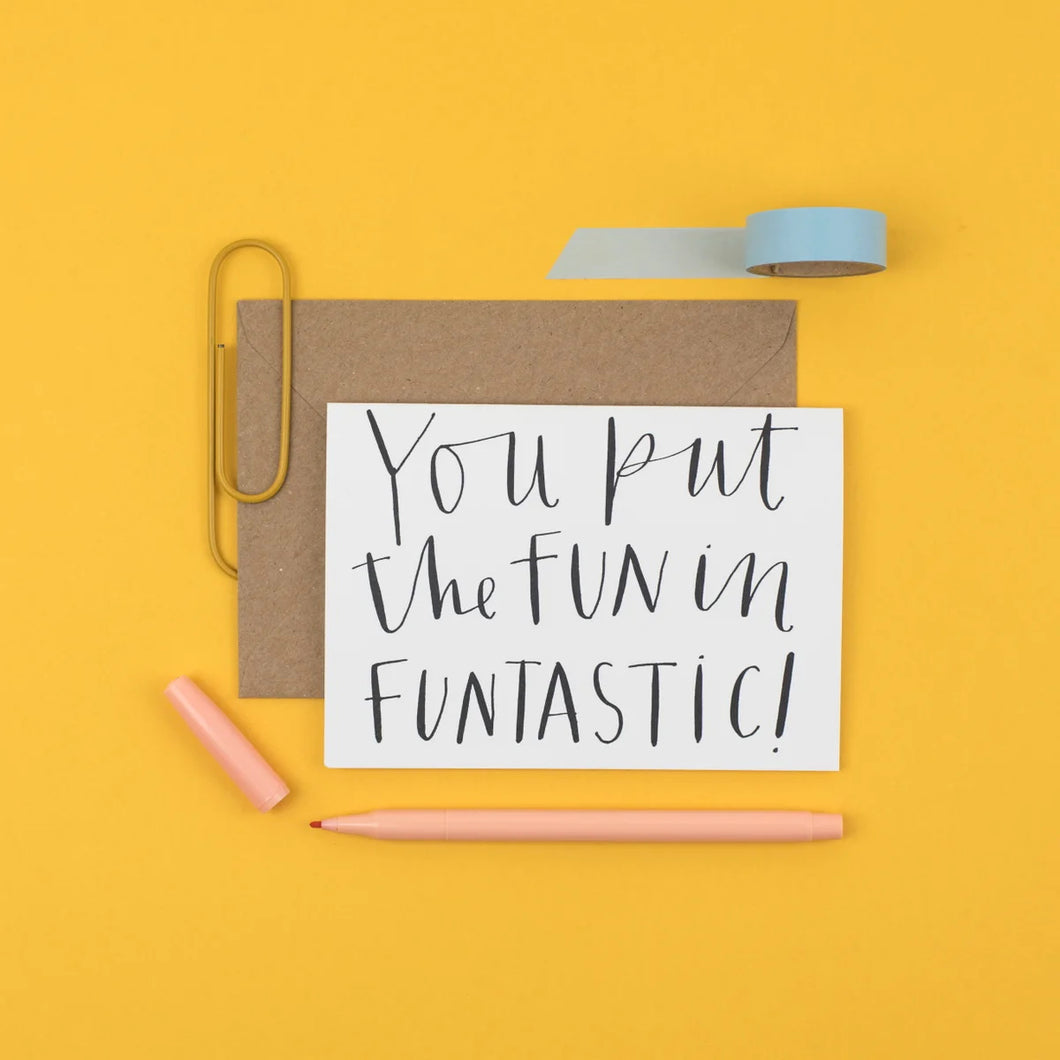 You put the fun in funtastic Card