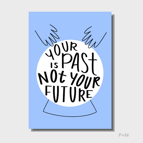 Your Past in Not Your Future Print