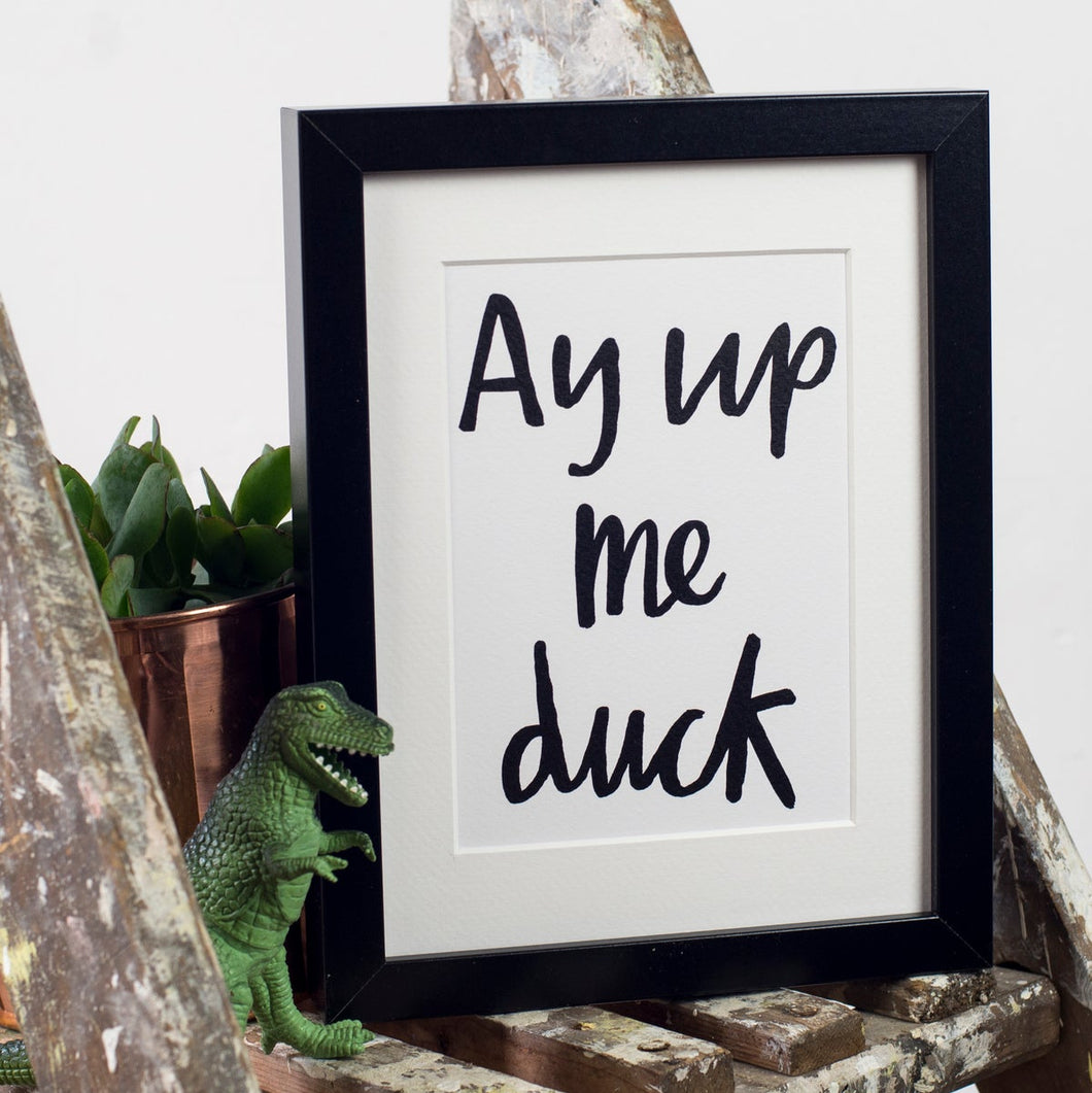 Ay/Ey Up Me Duck A5 Print