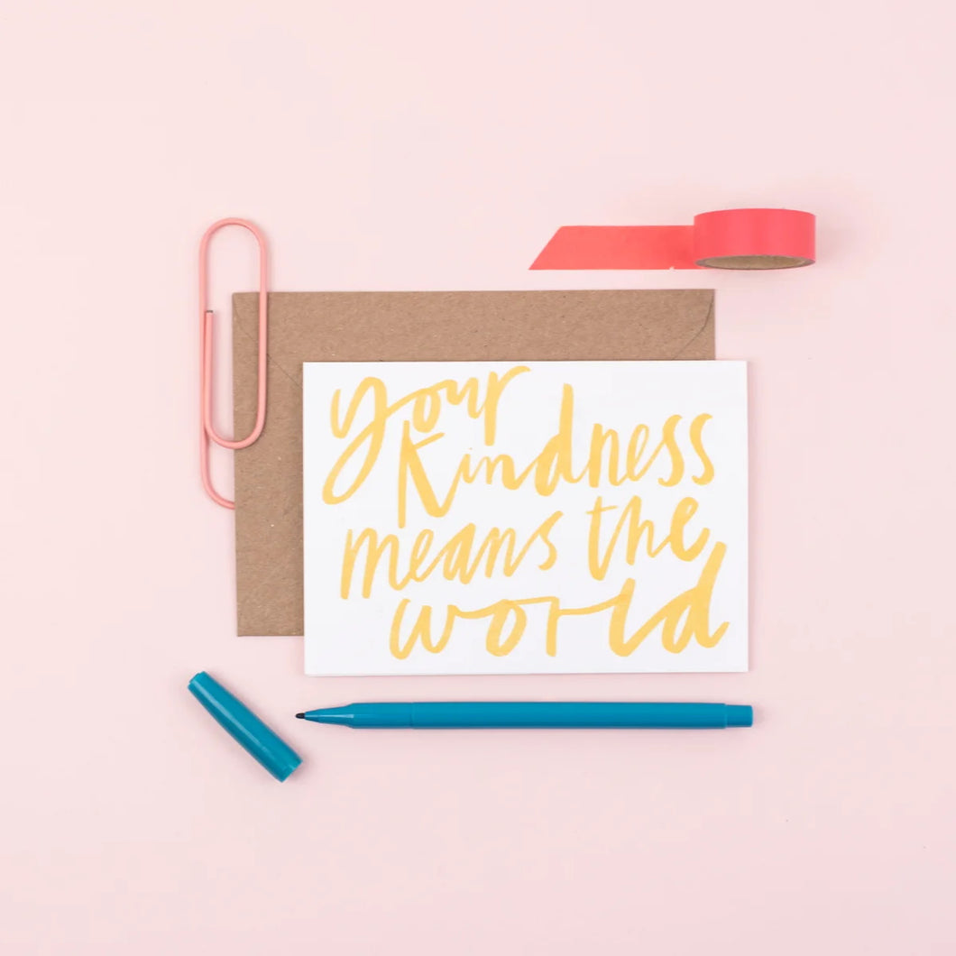 Your kindness means the world  Card