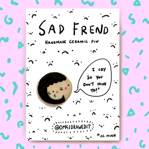 Sad Friend Pin