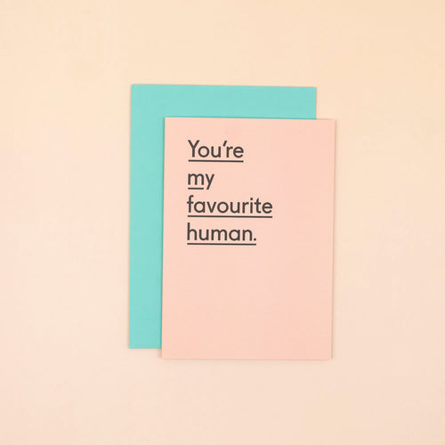 You're my favourite human Card