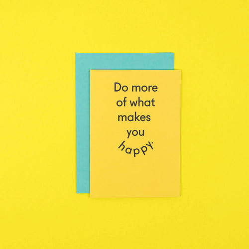 Do more of what makes you happy Card
