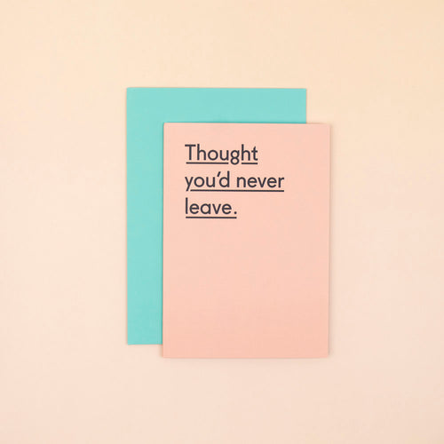 Thought You'd Never Leave Card
