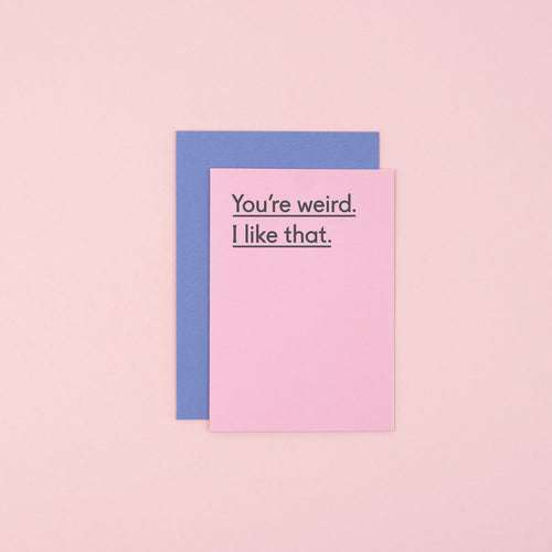 You're Weird. I Like That Card