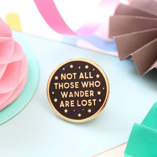 Not all those who wander are lost Enamel Pin