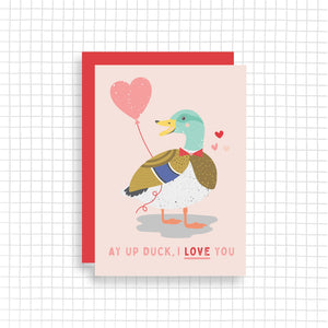 Ay Up Duck, I Love You Card