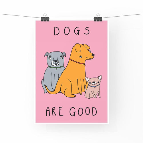 Dogs Are Good Print
