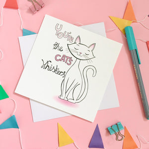 You're the cats whiskers card