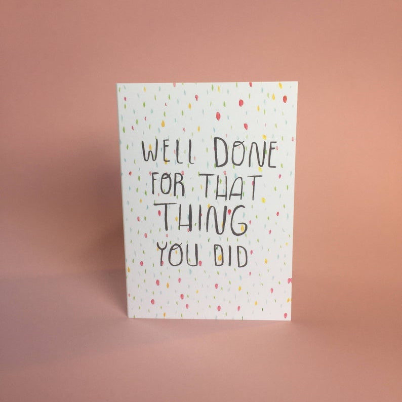 Well done for that thing you did  Card