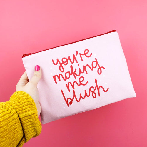 Makeup Bag - You're Making Me Blush