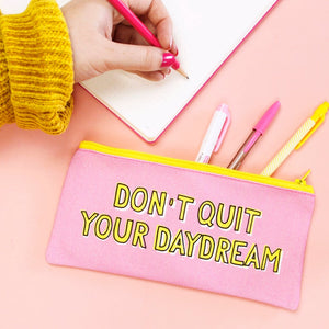 Pencil Case - Don't Quit Your Daydream