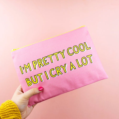 Makeup Bag - I'm Pretty Cool, But I Cry A Lot