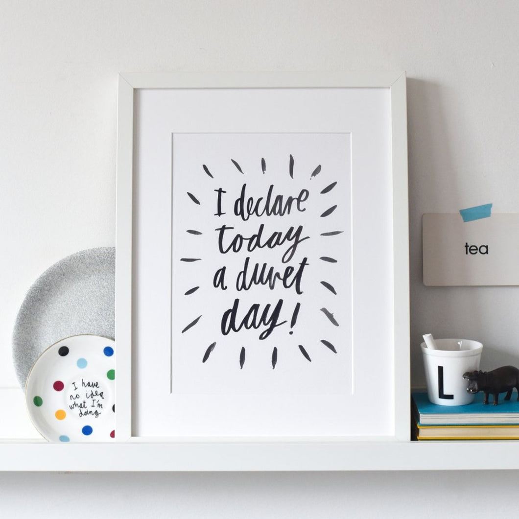I Declare today a Duvet Day! A4 Print