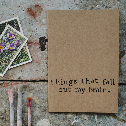 Things that fall out of my brain Small Notebook