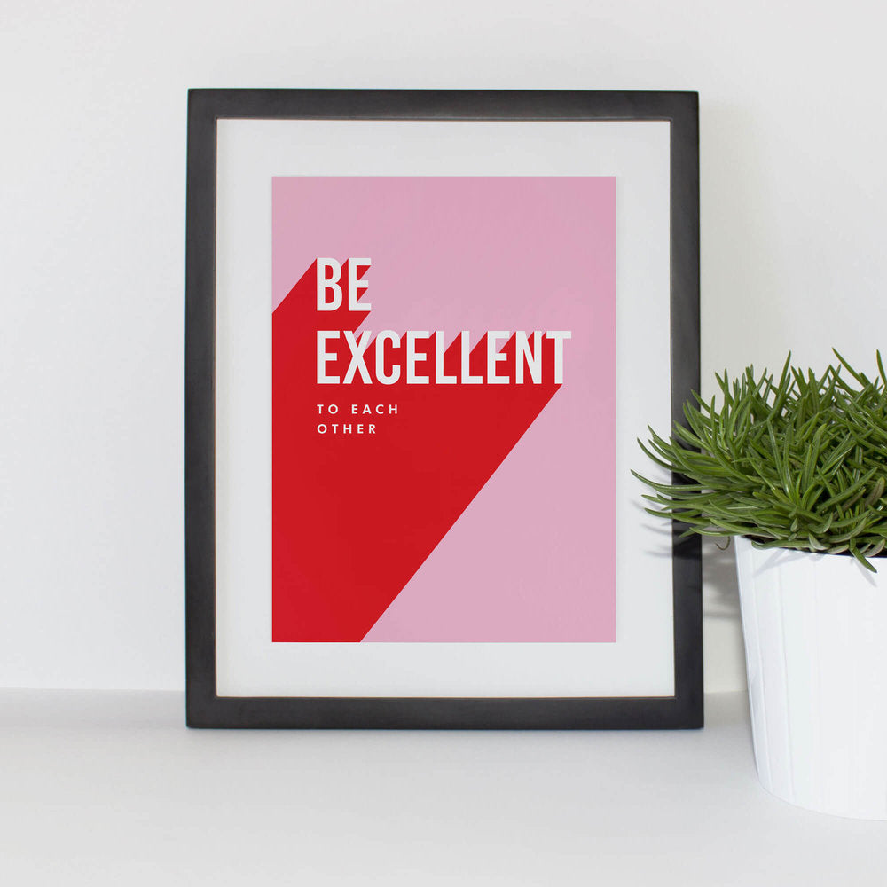 Be Excellent To Each Other A5 print