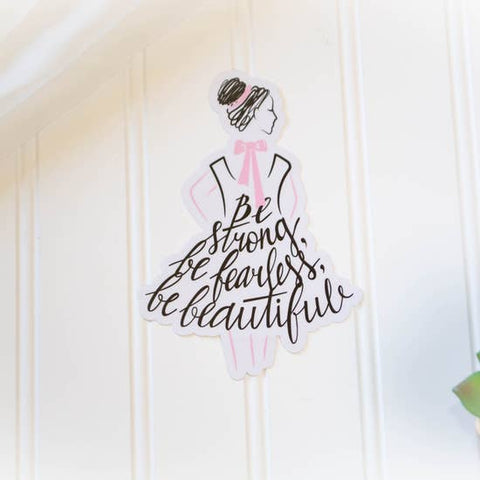 Be Strong, Be Fearless, Be Beautiful Sticker