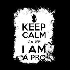Keep Calm, I AM A Pro